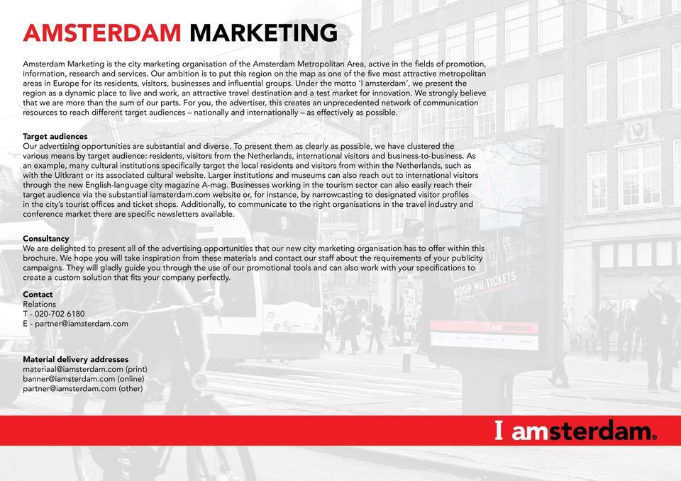 Under the motto I amsterdam, we present the region as a dynamic place to live and work, an attractive travel destination and a test market for innovation.