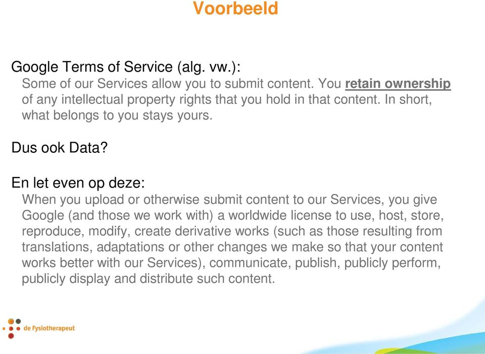 En let even op deze: When you upload or otherwise submit content to our Services, you give Google (and those we work with) a worldwide license to use, host, store,