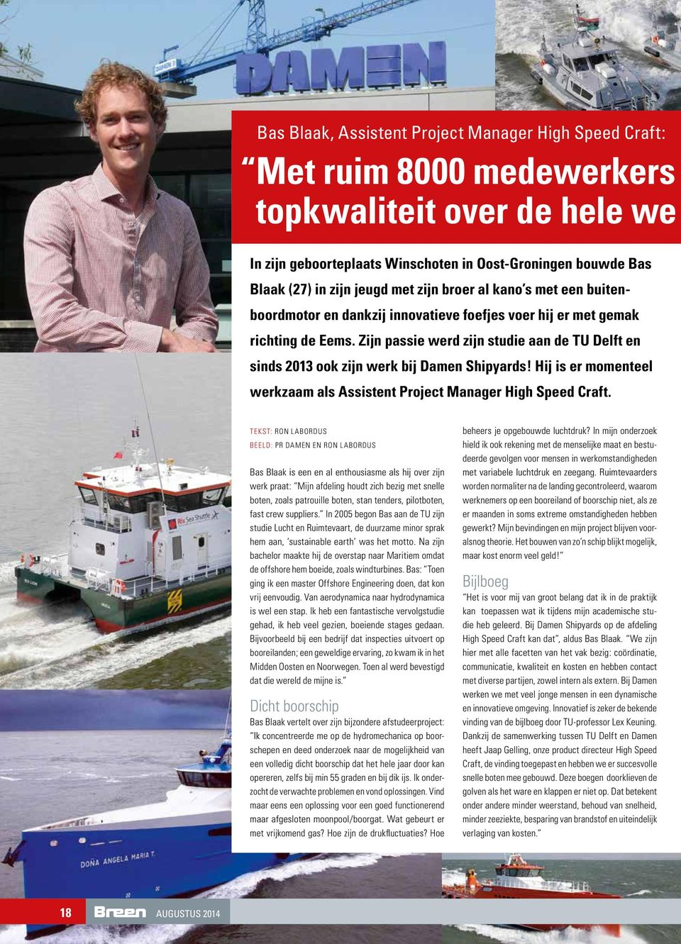 Zijn passie werd zijn studie aan de TU Delft en sinds 2013 ook zijn werk bij Damen Shipyards! Hij is er momenteel werkzaam als Assistent Project Manager High Speed Craft.