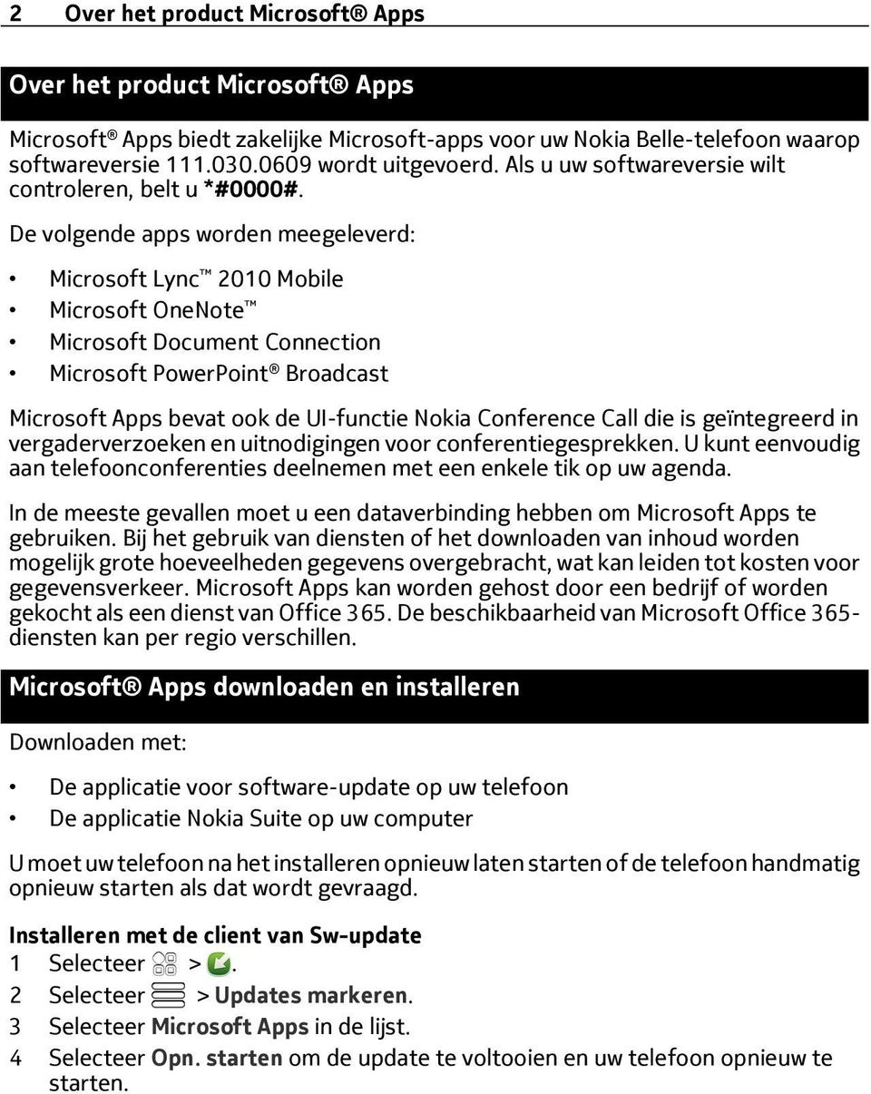 De volgende apps worden meegeleverd: Microsoft Lync 2010 Mobile Microsoft OneNote Microsoft Document Connection Microsoft PowerPoint Broadcast Microsoft Apps bevat ook de UI-functie Nokia Conference