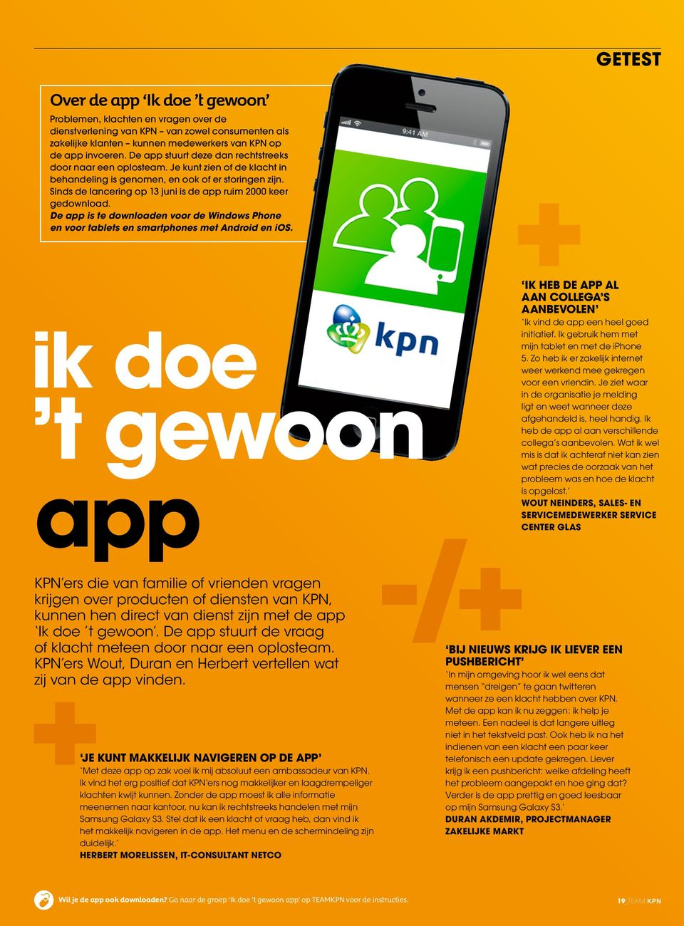 Sinds de lancering op 13 juni is de app ruim 2000 keer gedownload. De app is te downloaden voor de Windows Phone en voor tablets en smartphones met Android en ios.
