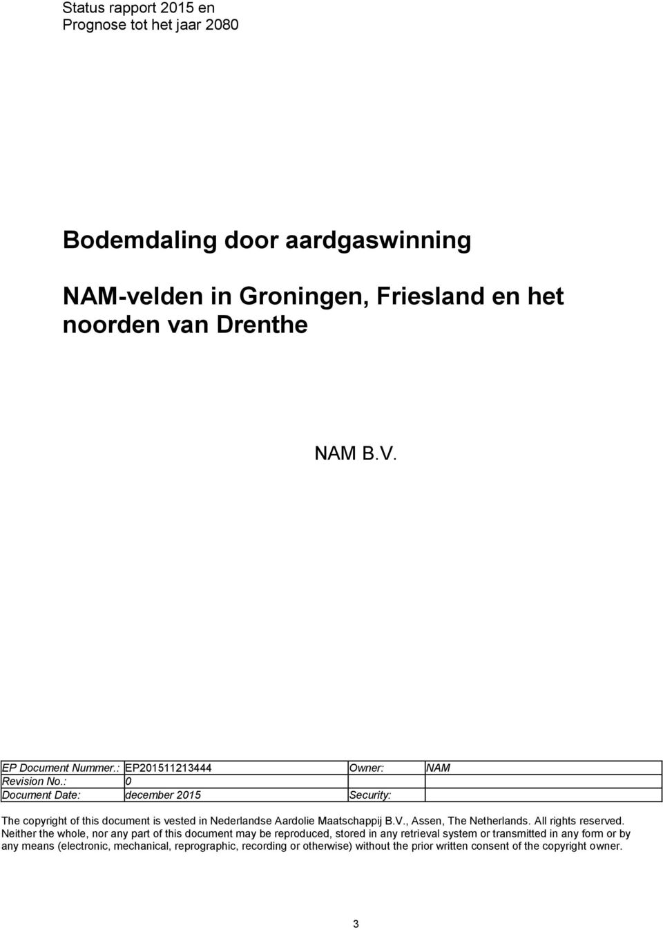: 0 Document Date: december 2015 Security: The copyright of this document is vested in Nederlandse Aardolie Maatschappij B.V., Assen, The Netherlands.