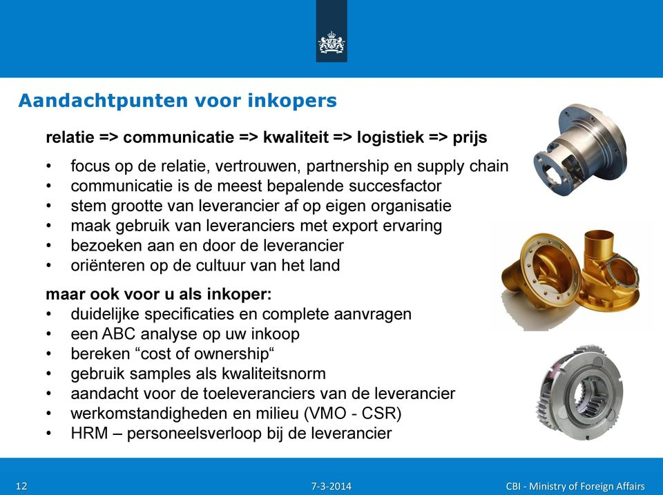 oriënteren op de cultuur van het land maar ook voor u als inkoper: duidelijke specificaties en complete aanvragen een ABC analyse op uw inkoop bereken cost of ownership