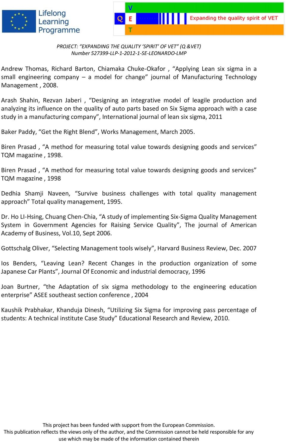 manufacturing company, International journal of lean six sigma, 2011 Baker Paddy, Get the Right Blend, Works Management, March 2005.
