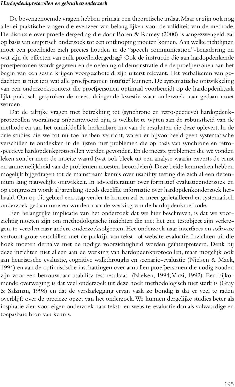De discussie over proefleidergedrag die door Boren & Ramey (2000) is aangezwengeld, zal op basis van empirisch onderzoek tot een ontknoping moeten komen.
