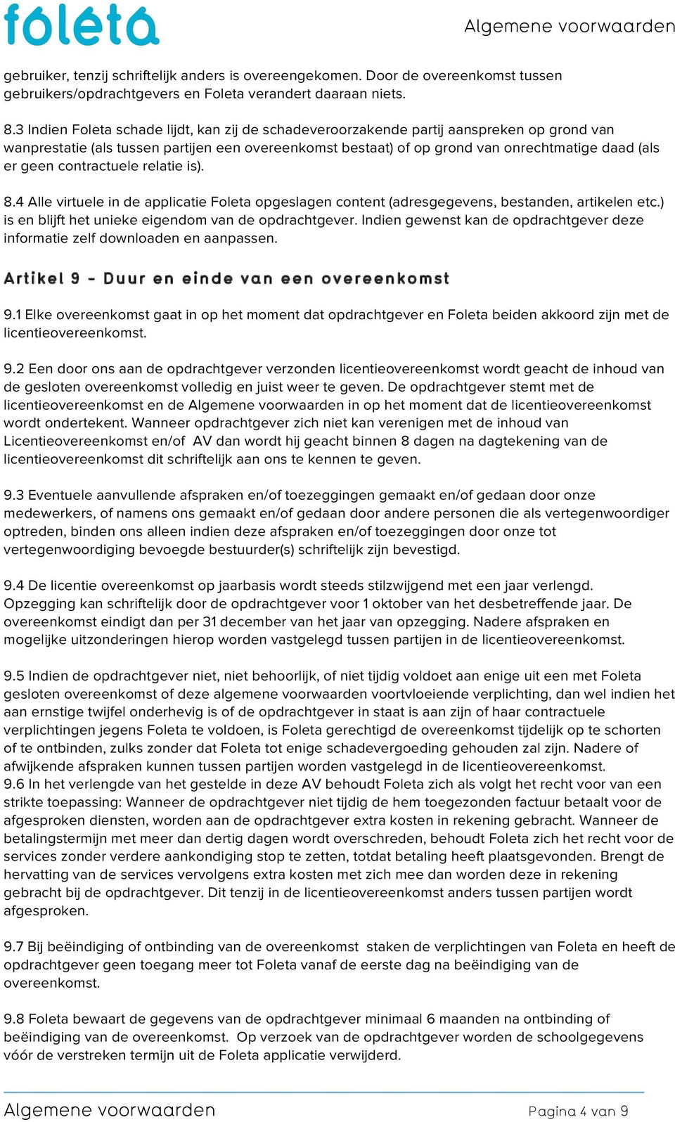 contractuele relatie is). 8.4 Alle virtuele in de applicatie Foleta opgeslagen content (adresgegevens, bestanden, artikelen etc.) is en blijft het unieke eigendom van de opdrachtgever.