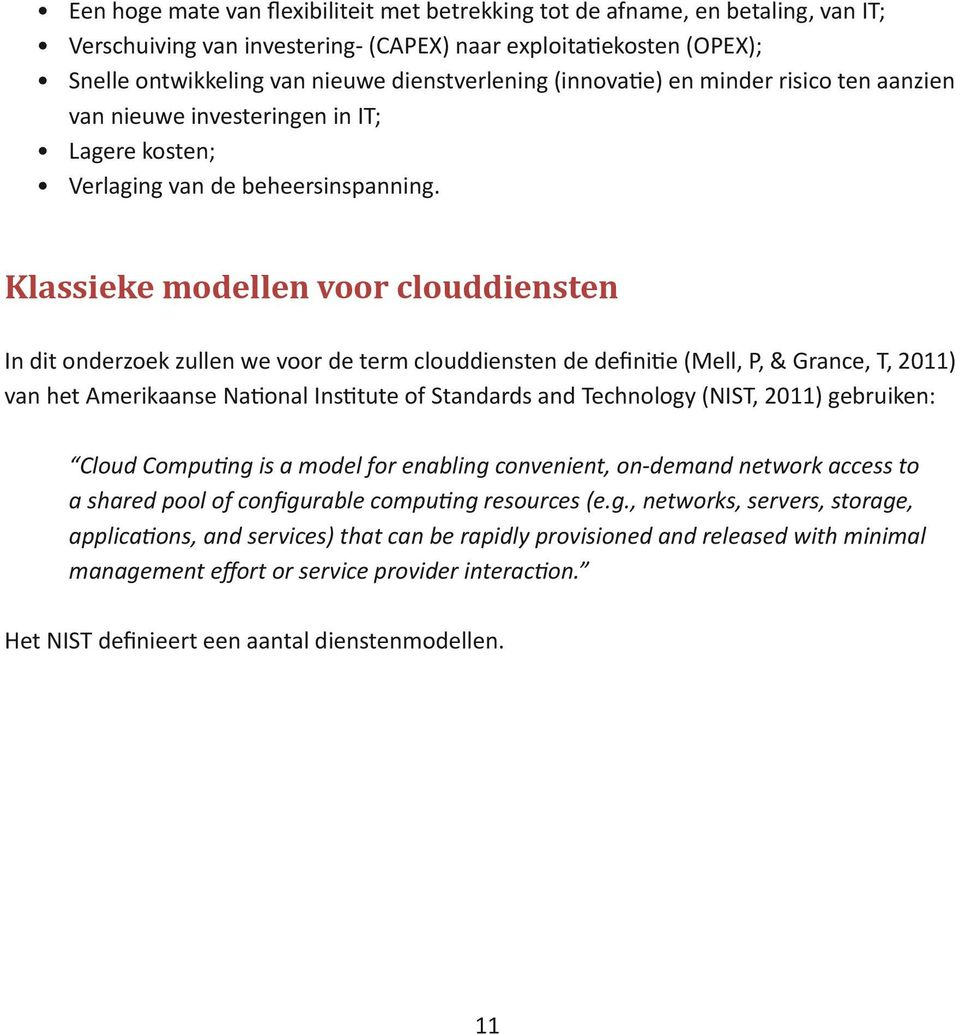 Klassieke modellen voor clouddiensten In dit onderzoek zullen we voor de term clouddiensten de definitie (Mell, P, & Grance, T, 2011) van het Amerikaanse National Institute of Standards and