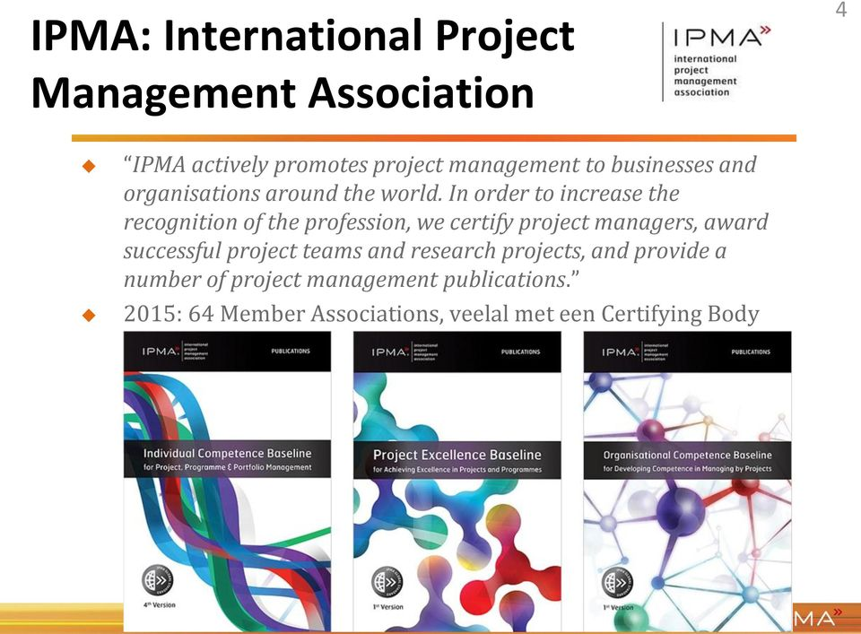 In order to increase the recognition of the profession, we certify project managers, award