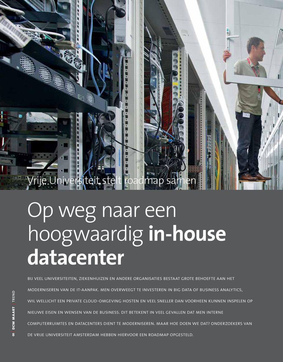 men overweegt te investeren in big data of business analytics, wil wellicht een private cloud-omgeving hosten en veel sneller dan voorheen kunnen inspelen op