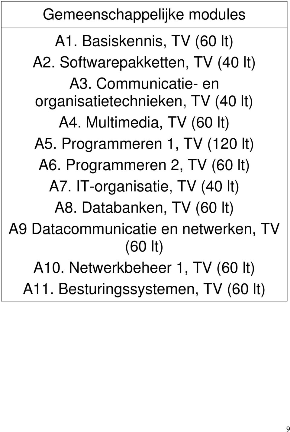 Programmeren 1, TV (120 lt) A6. Programmeren 2, TV (60 lt) A7. IT-organisatie, TV (40 lt) A8.
