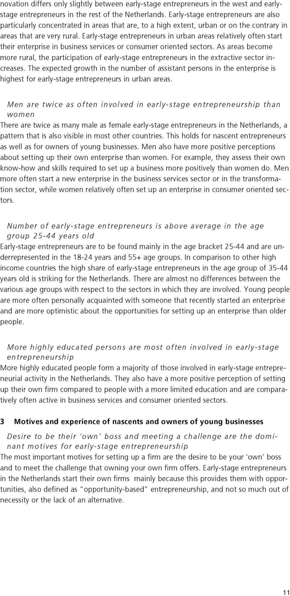 Early-stage entrepreneurs in urban areas relatively often start their enterprise in business services or consumer oriented sectors.