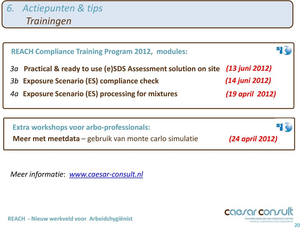 processing for mixtures (13 juni 2012) (14 juni 2012) (19 april 2012) Extra workshops voor