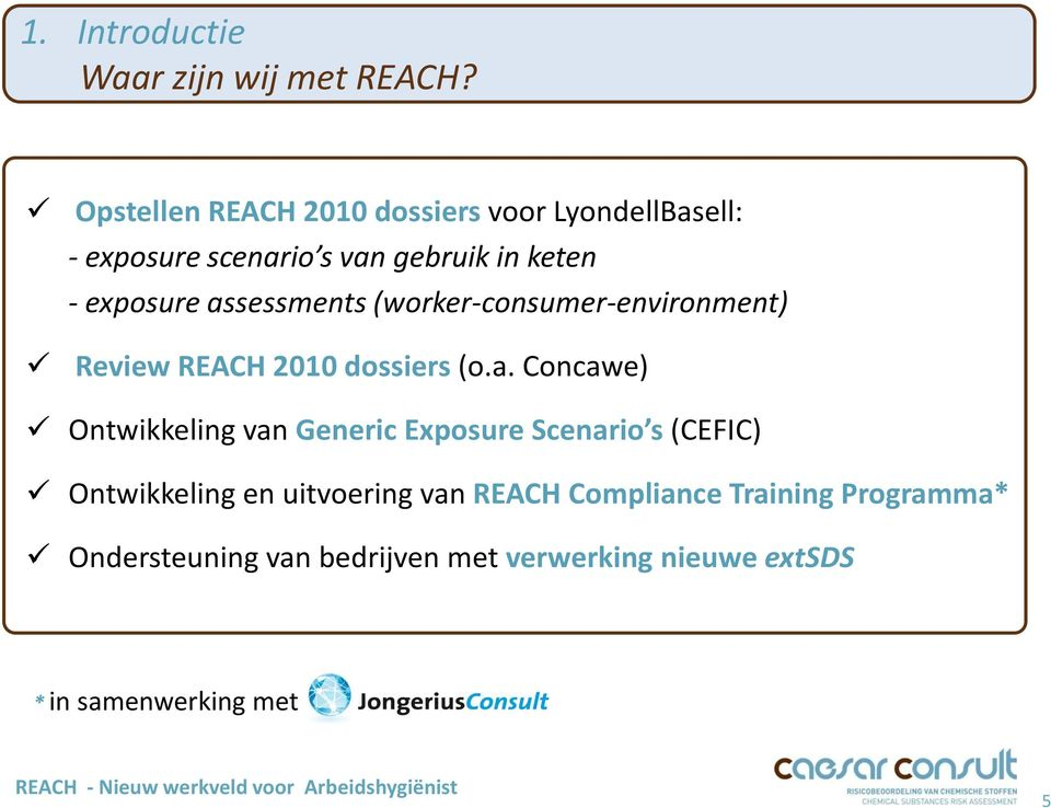 assessments (worker-consumer-environment) Review REACH 2010 dossiers (o.a. Concawe) Ontwikkeling van Generic