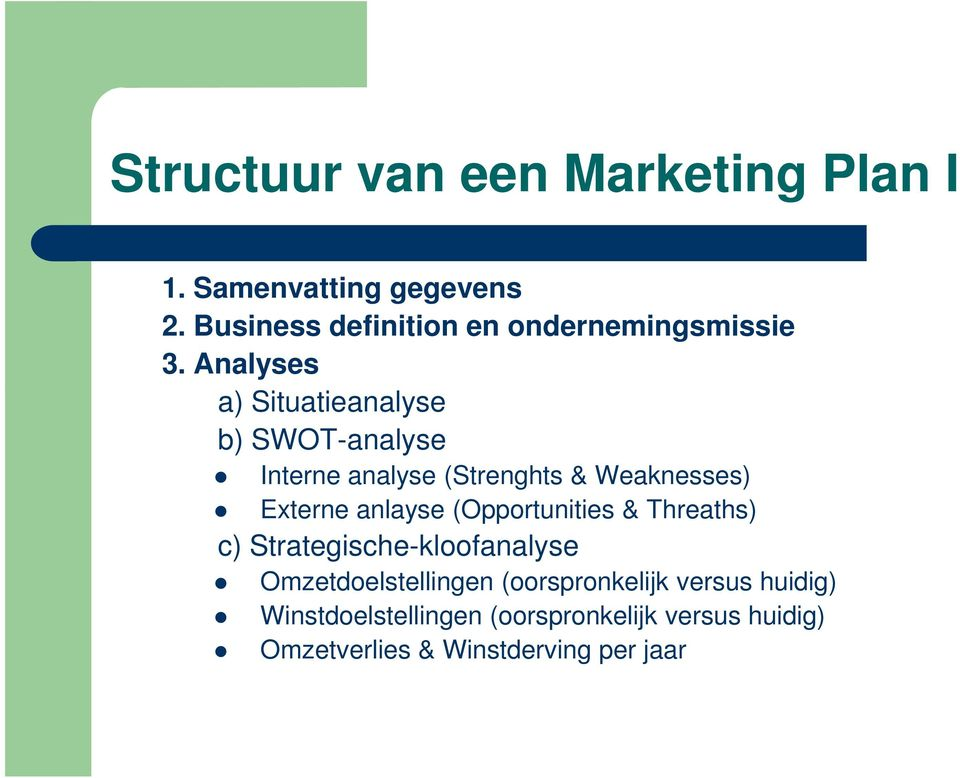 Analyses a) Situatieanalyse b) SWOT-analyse Interne analyse (Strenghts & Weaknesses) Externe anlayse