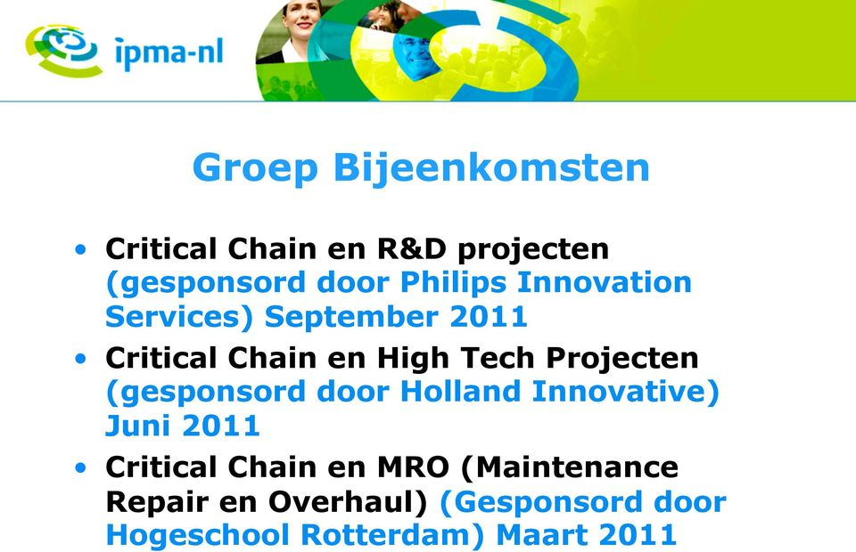 Projecten (gesponsord door Holland Innovative) Juni 2011 Critical Chain en