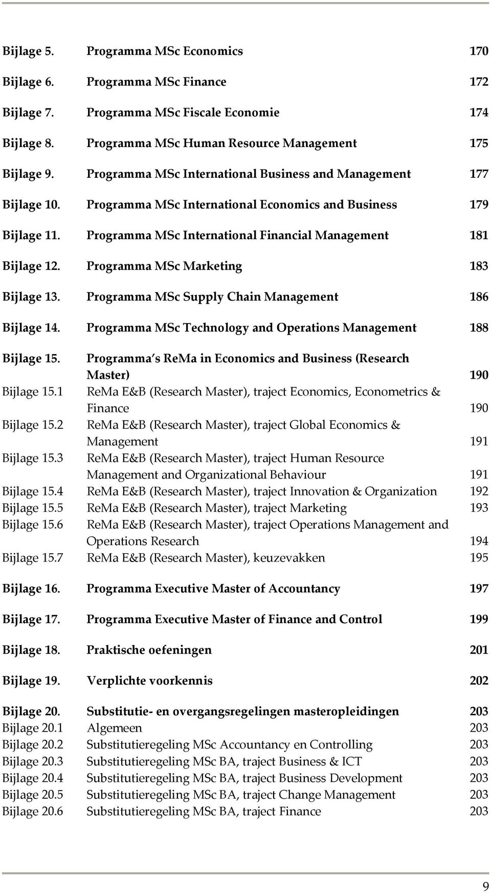 Programma MSc Marketing 183 Bijlage 13. Programma MSc Supply Chain Management 186 Bijlage 14. Programma MSc Technology and Operations Management 188 Bijlage 15. Bijlage 15.1 Bijlage 15.2 Bijlage 15.