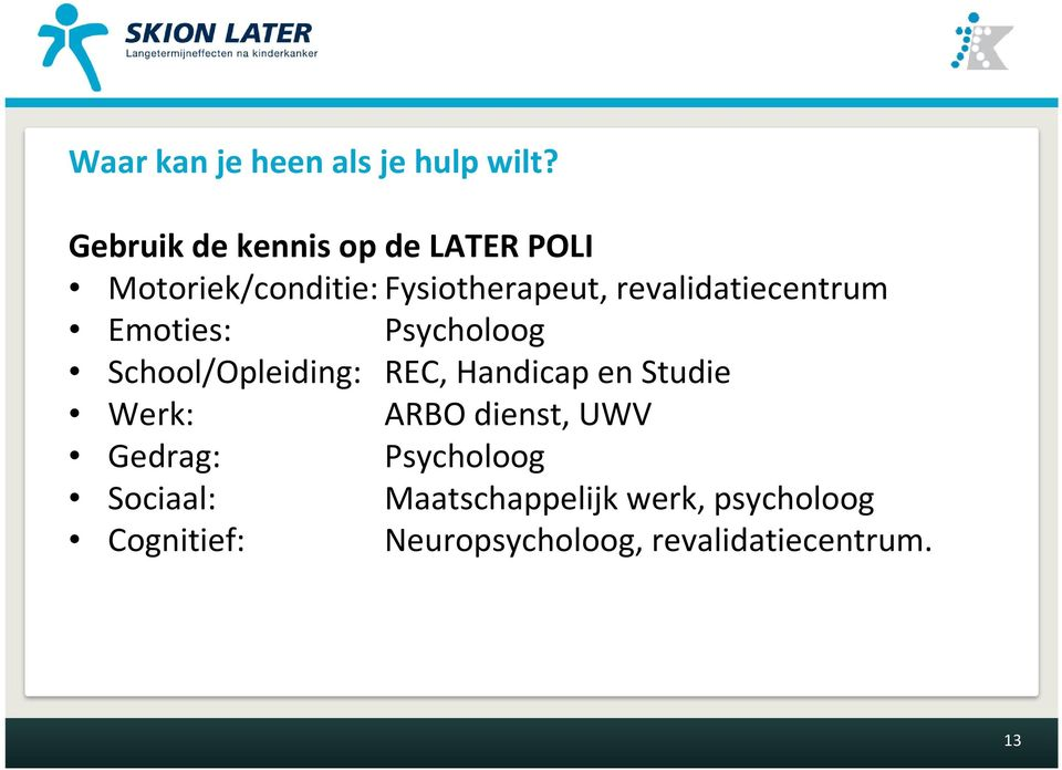 revalidatiecentrum Emoties: Psycholoog School/Opleiding: REC, Handicap en