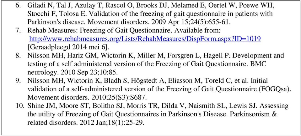 id=1019 [Geraadpleegd 2014 mei 6]. 8. Nilsson MH, Hariz GM, Wictorin K, Miller M, Forsgren L, Hagell P. Development and testing of a self administered version of the Freezing of Gait Questionnaire.