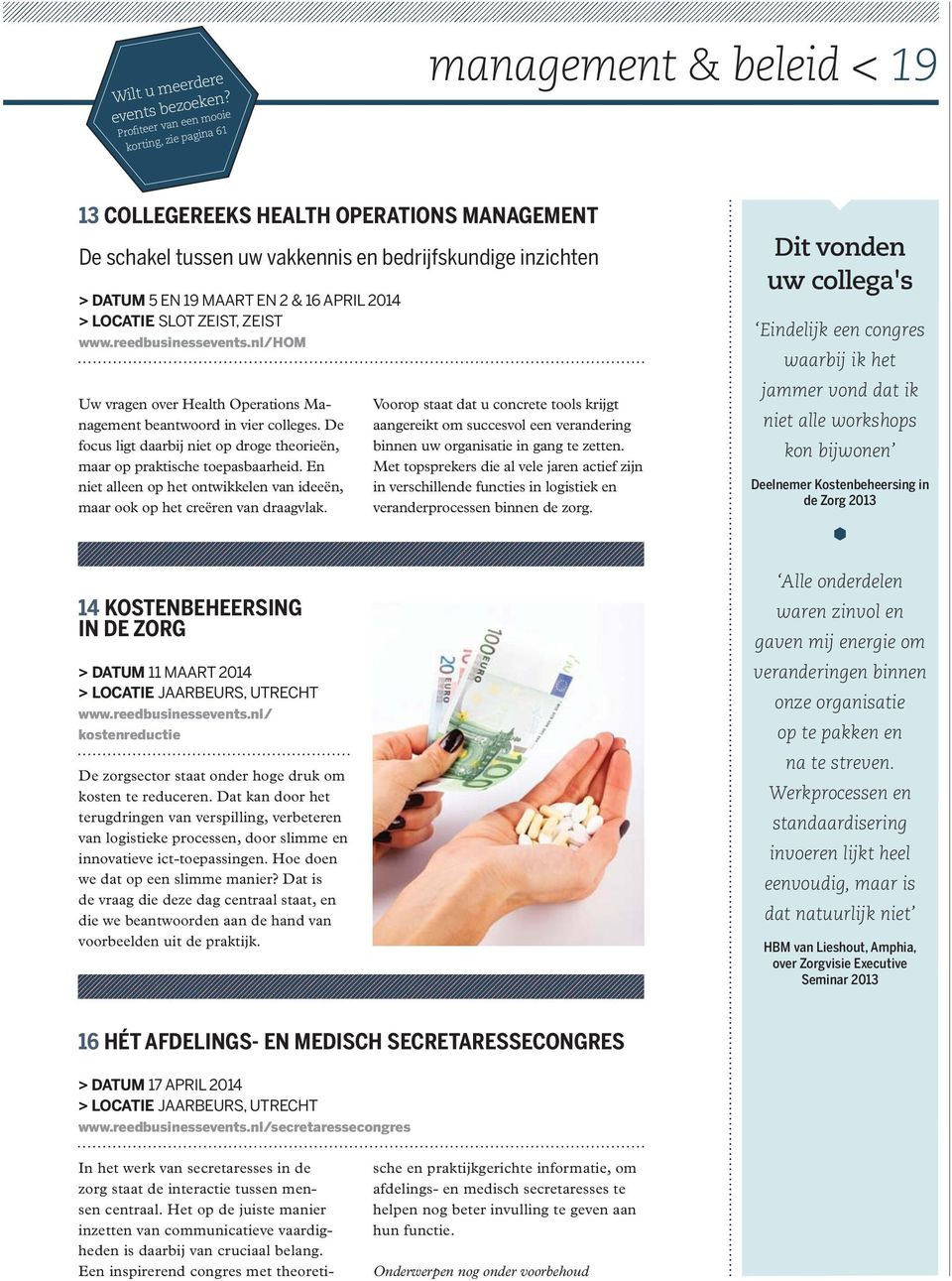 EN 2 & 16 APRIL 2014 > LOCATIE SLOT ZEIST, ZEIST www.reedbusinessevents.nl/hom Uw vragen over Health Operations Management beantwoord in vier colleges.