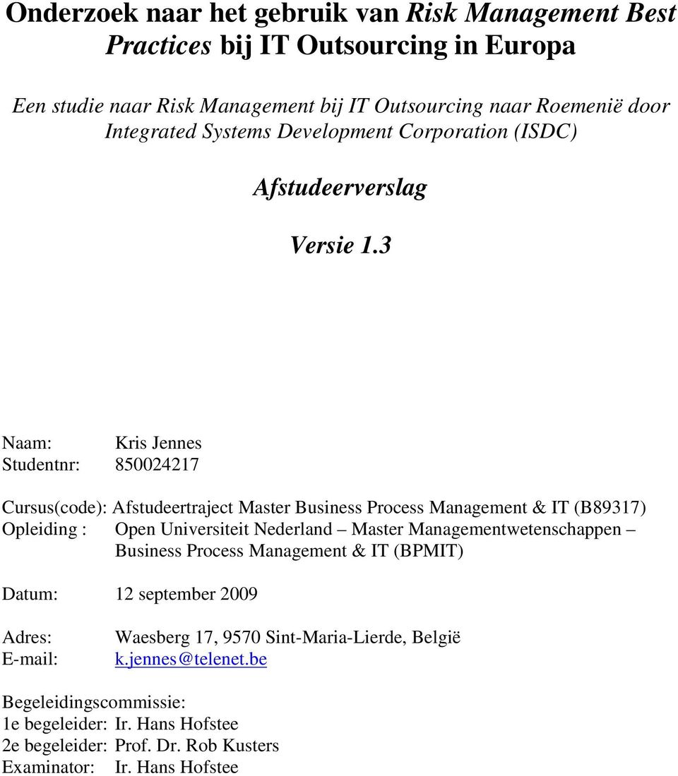 3 Naam: Kris Jennes Studentnr: 850024217 Cursus(code): Afstudeertraject Master Business Process Management & IT (B89317) Opleiding : Open Universiteit Nederland Master