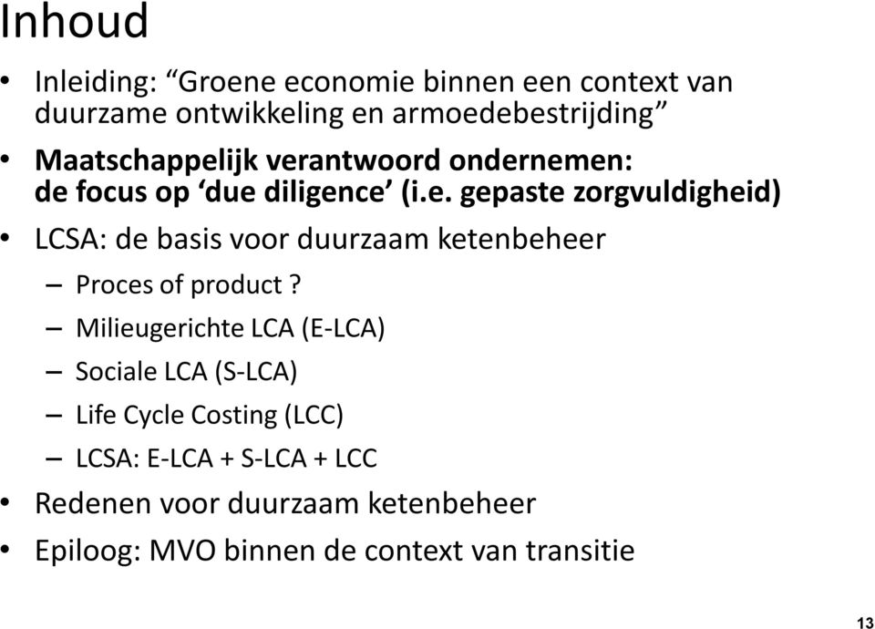 Milieugerichte LCA (E-LCA) Sociale LCA (S-LCA) Life Cycle Costing (LCC) LCSA: E-LCA + S-LCA + LCC Redenen