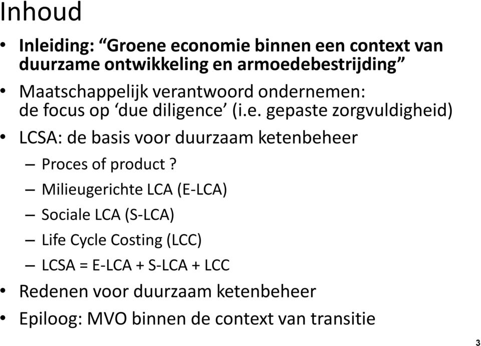 Milieugerichte LCA (E-LCA) Sociale LCA (S-LCA) Life Cycle Costing (LCC) LCSA = E-LCA + S-LCA + LCC Redenen