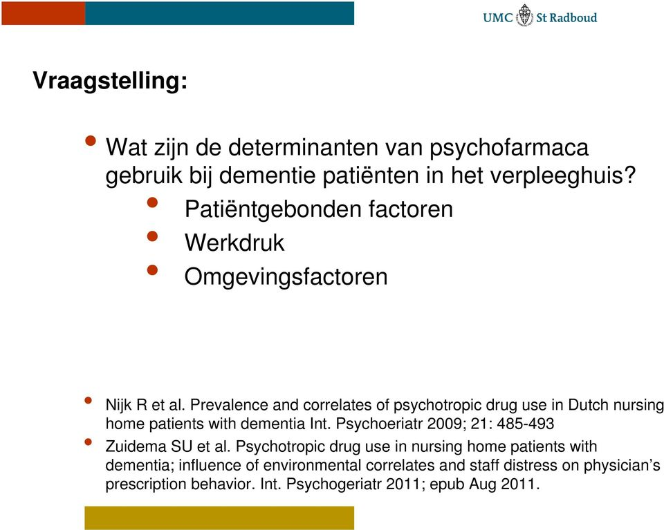 Prevalence and correlates of psychotropic drug use in Dutch nursing home patients with dementia Int.