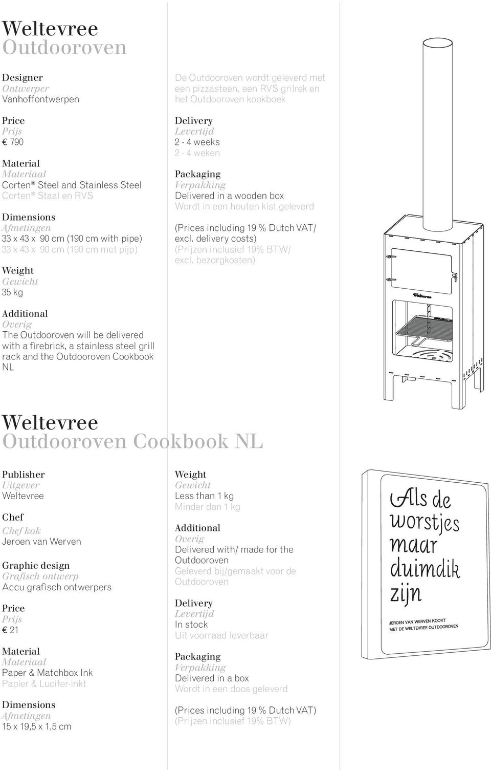 delivered with a firebrick, a stainless steel grill rack and the Outdooroven Cookbook NL Weltevree Outdooroven Cookbook NL Publisher Uitgever Weltevree Chef Chef kok Jeroen van Werven Graphic design