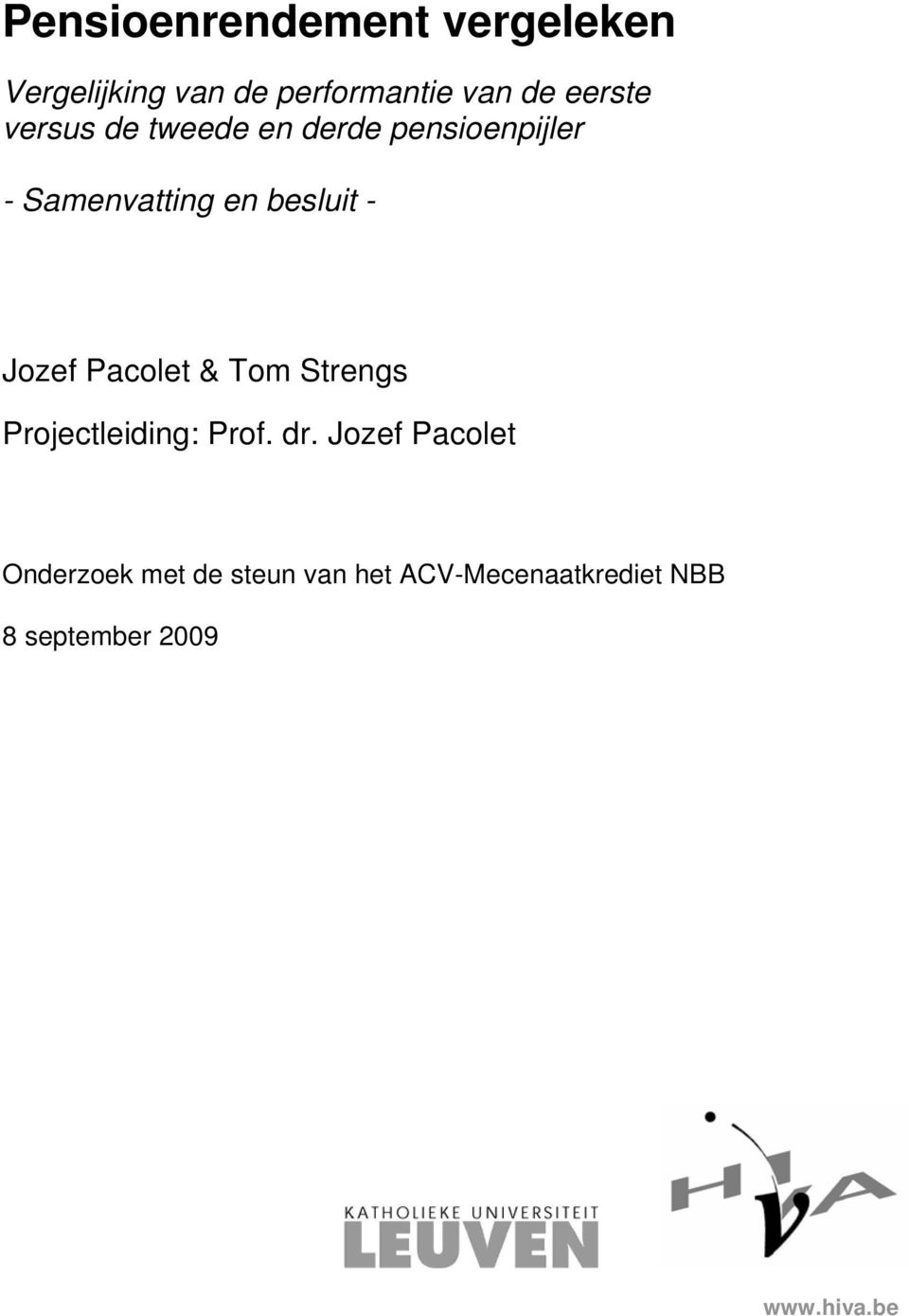 - Jozef Pacolet & Tom Strengs Projectleiding: Prof. dr.