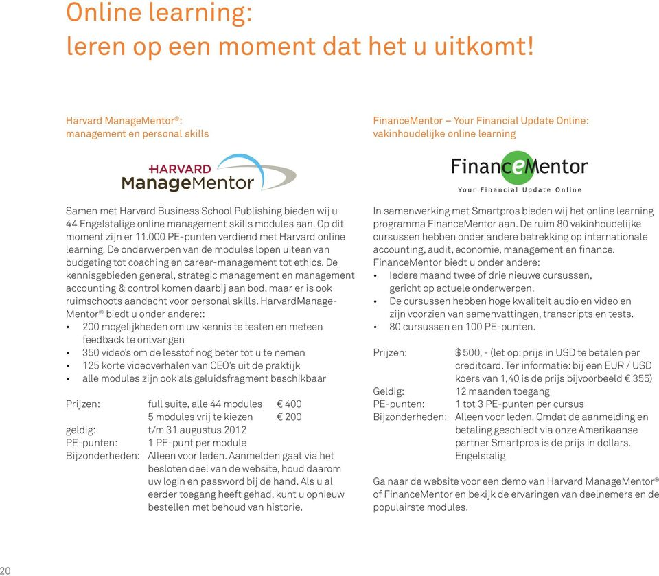 Engelstalige online management skills modules aan. Op dit moment zijn er 11.000 PE-punten verdiend met Harvard online learning.