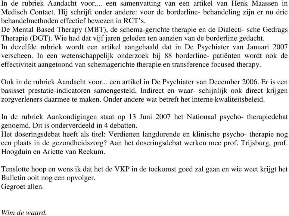 De Mental Based Therapy (MBT), de schema-gerichte therapie en de Dialecti- sche Gedrags Therapie (DGT). Wie had dat vijf jaren geleden ten aanzien van de borderline gedacht.
