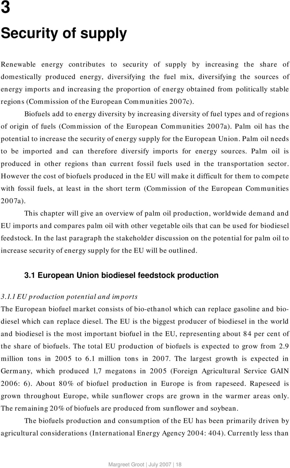 Biofuels add to energy diversity by increasing diversity of fuel types and of regions of origin of fuels (Commission of the European Communities 2007a).