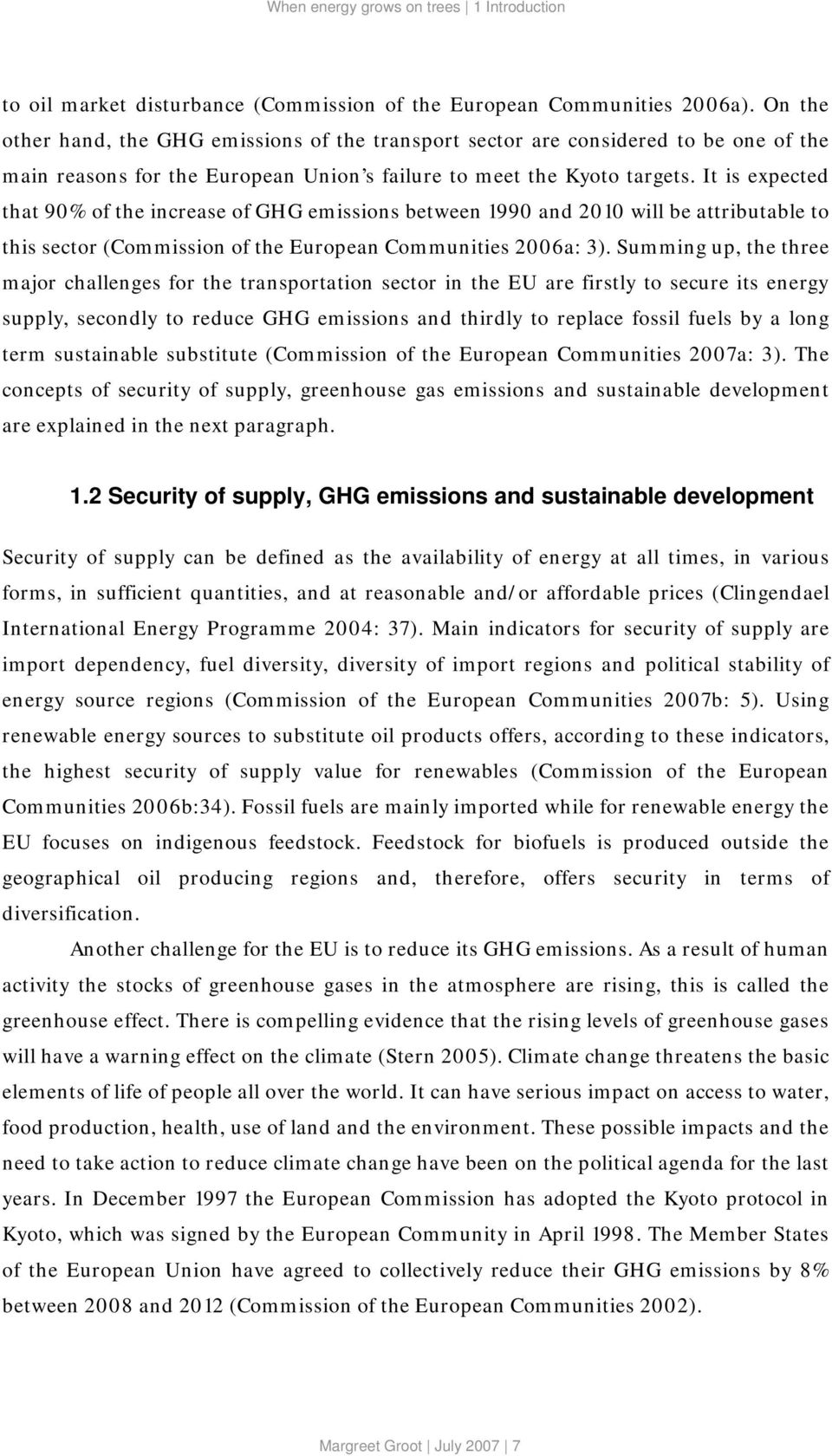 It is expected that 90% of the increase of GHG emissions between 1990 and 2010 will be attributable to this sector (Commission of the European Communities 2006a: 3).