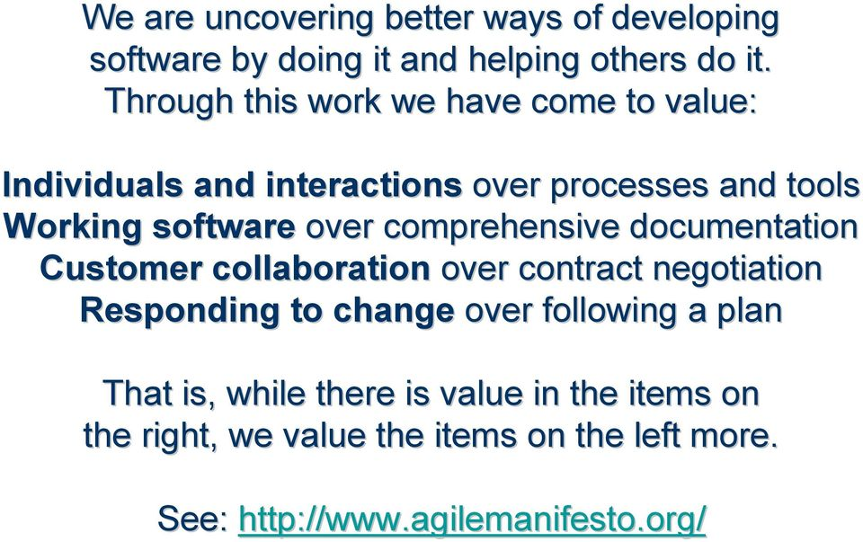 documentation Customer collaboration over contract negotiation Responding to change over following a plan That is, while there is