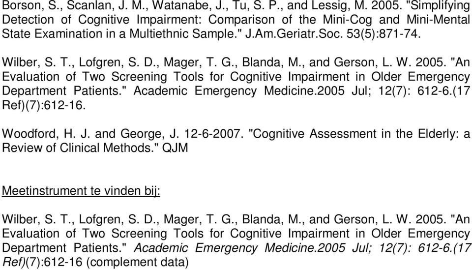"G., Blanda, M., and Gerson, L. W. 2005. ""An Evaluation of Two Screening Tools for Cognitive Impairment in Older Emergency Department Patients."" Academic Emergency Medicine.2005 Jul; 12(7): 612-6."