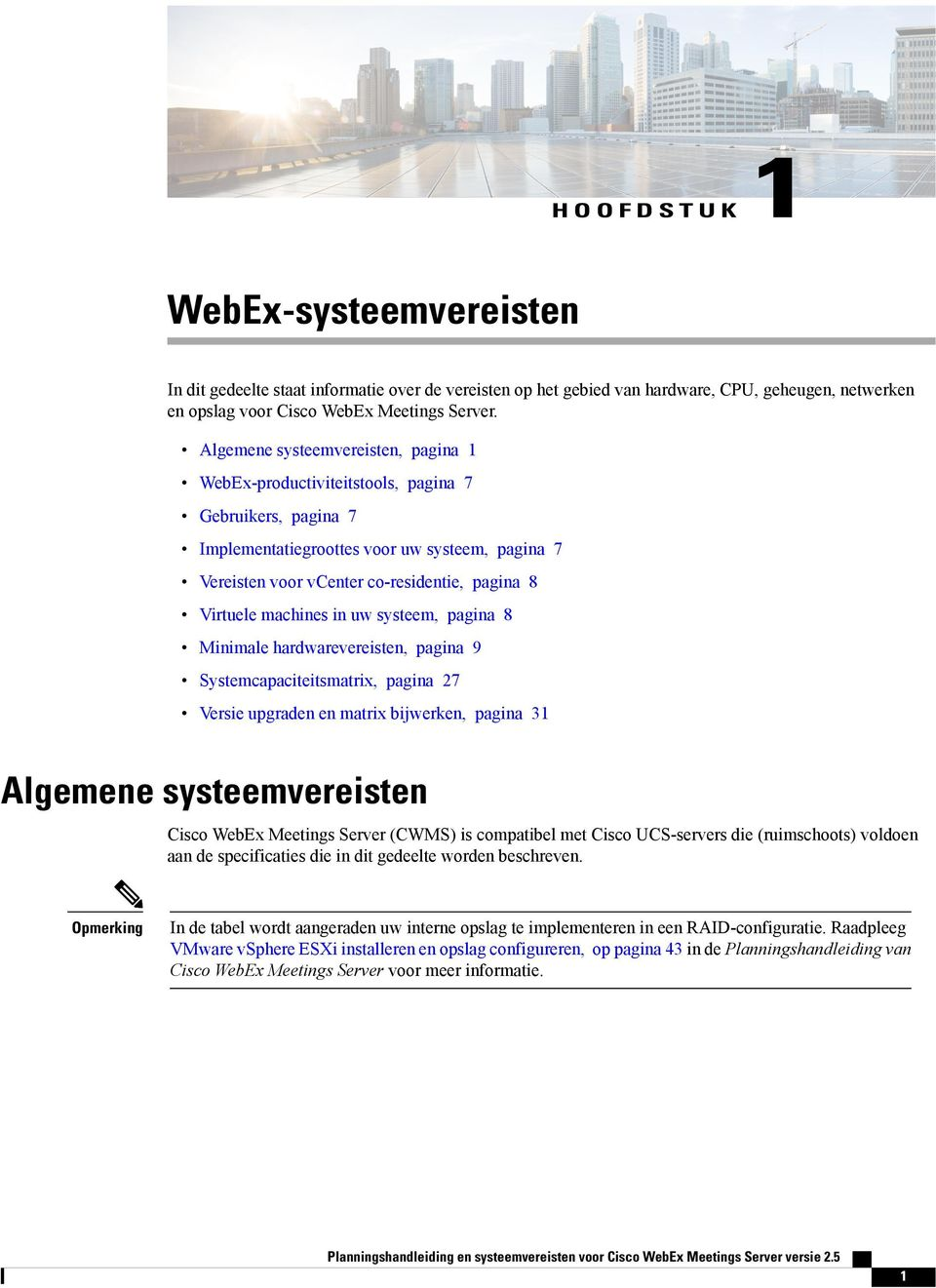 machines in uw systeem, pagina 8 Minimale hardwarevereisten, pagina 9 Systemcapaciteitsmatrix, pagina 27 Versie upgraden en matrix bijwerken, pagina 31 Algemene systeemvereisten Cisco WebEx Meetings