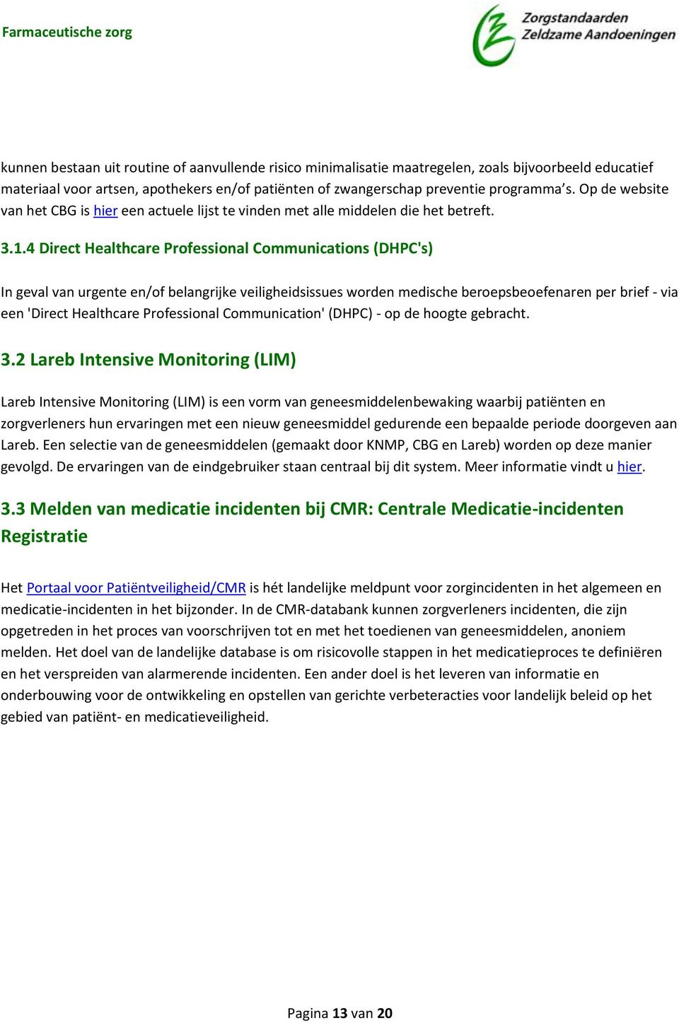 4 Direct Healthcare Professional Communications (DHPC's) In geval van urgente en/of belangrijke veiligheidsissues worden medische beroepsbeoefenaren per brief - via een 'Direct Healthcare