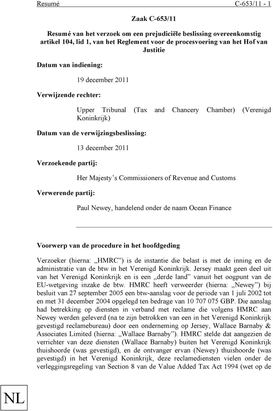 2011 Her Majesty s Commissioners of Revenue and Customs Paul Newey, handelend onder de naam Ocean Finance Voorwerp van de procedure in het hoofdgeding Verzoeker (hierna: HMRC ) is de instantie die