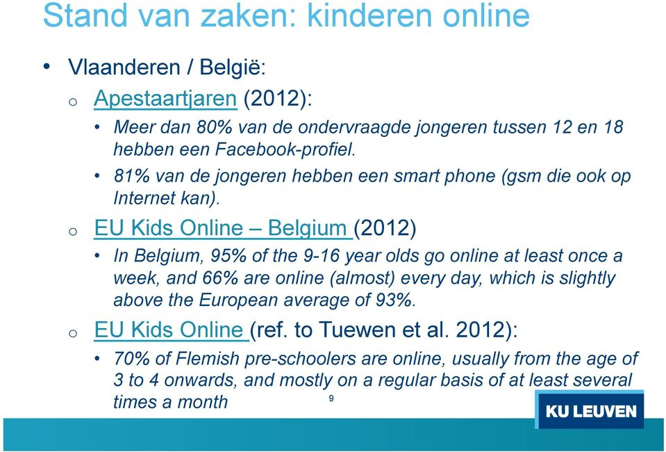 EU Kids Online Belgium (2012) In Belgium, 95% f the 9-16 year lds g nline at least nce a week, and 66% are nline (almst) every day, which is