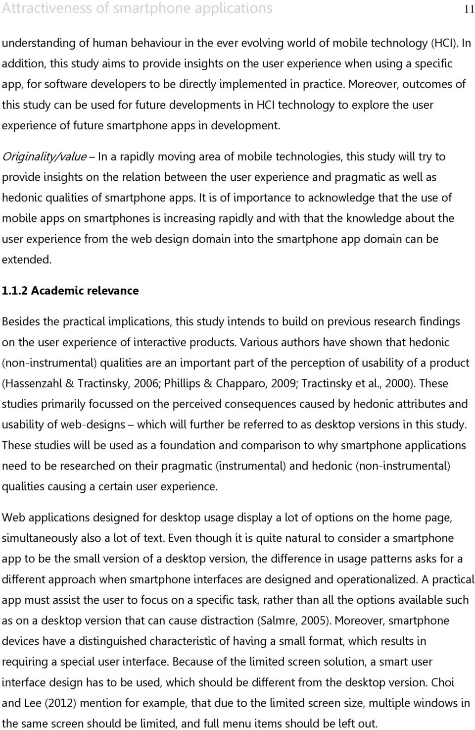Moreover, outcomes of this study can be used for future developments in HCI technology to explore the user experience of future smartphone apps in development.
