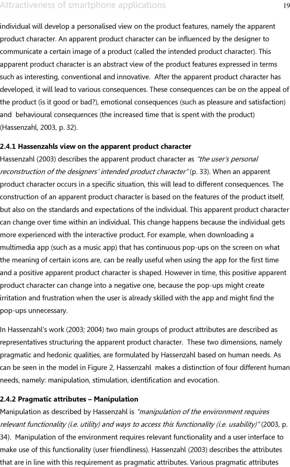 This apparent product character is an abstract view of the product features expressed in terms such as interesting, conventional and innovative.