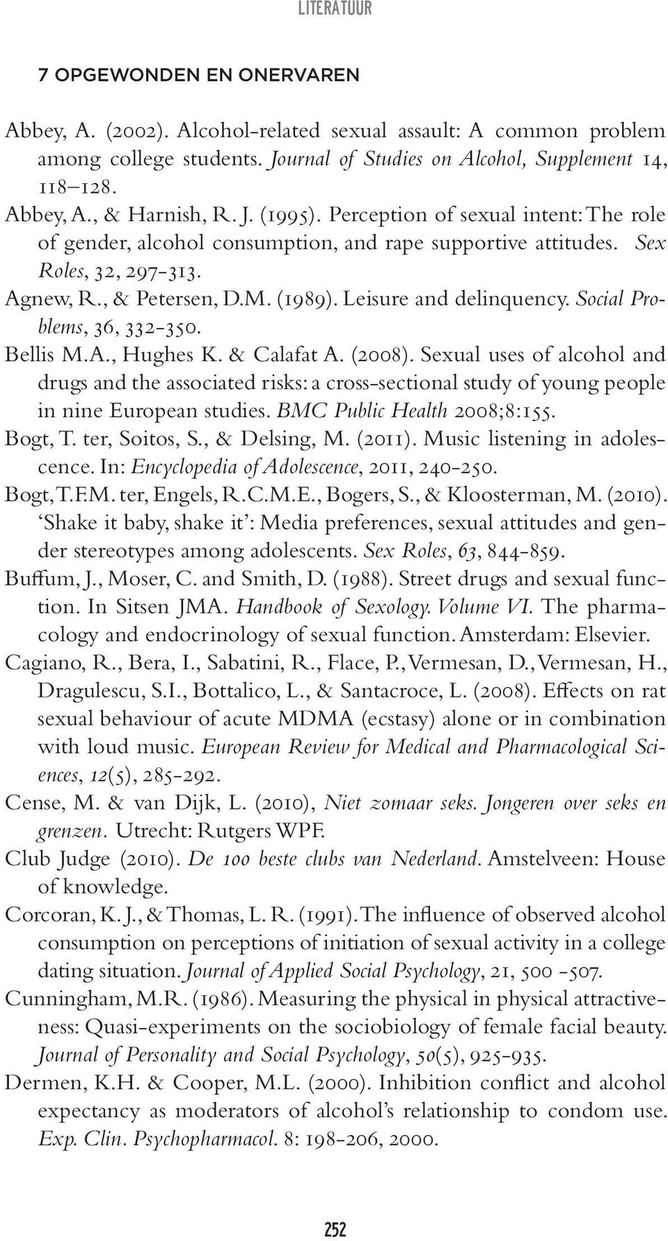 Social Problems, 36, 332-350. Bellis M.A., Hughes K. & Calafat A. (2008). Sexual uses of alcohol and drugs and the associated risks: a cross-sectional study of young people in nine European studies.
