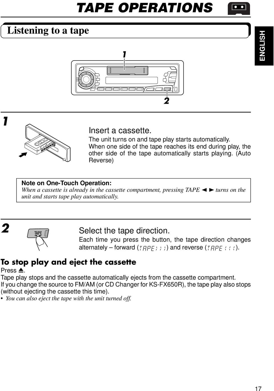 (Auto Reverse) Note on One-Touch Operation: When a cassette is already in the cassette compartment, pressing TAPE turns on the unit and starts tape play automatically. TAPE Select the tape direction.