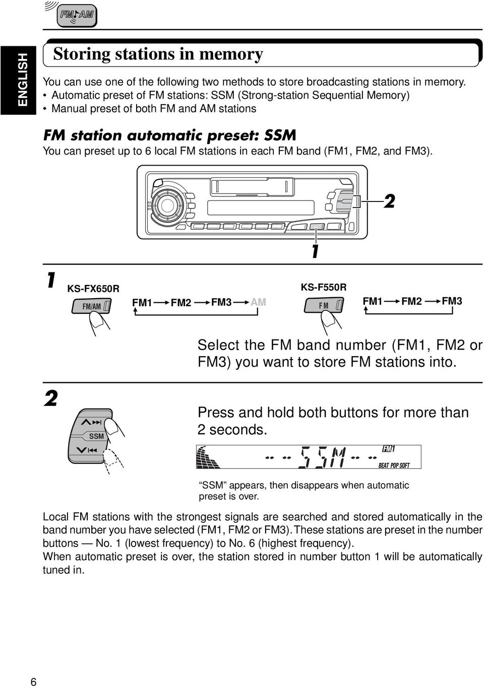 band (FM, FM, and FM). KS-FX650R FM/AM FM FM FM AM KS-F550R FM FM FM FM SSM Select the FM band number (FM, FM or FM) you want to store FM stations into.