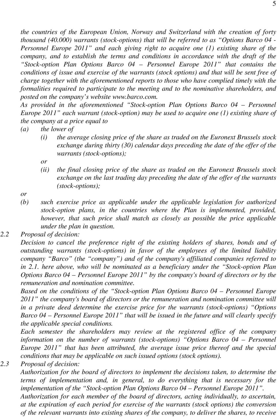and conditions in accdance with the draft of the Stock-option Plan Options Barco 04 Personnel Europe 2011 that contains the conditions of issue and exercise of the warrants (stock options) and that