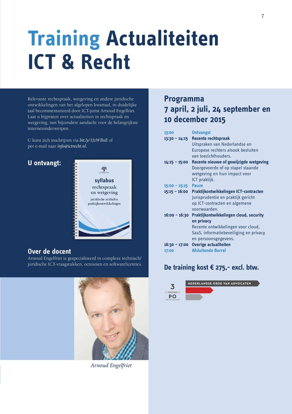 ly/1jzwbxe of per e-mail naar info@ictrecht.nl. U ontvangt: Over de docent Arnoud Engelfriet is gespecialiseerd in complexe technisch/ juridische ICT-vraagstukken, octrooien en softwarelicenties.