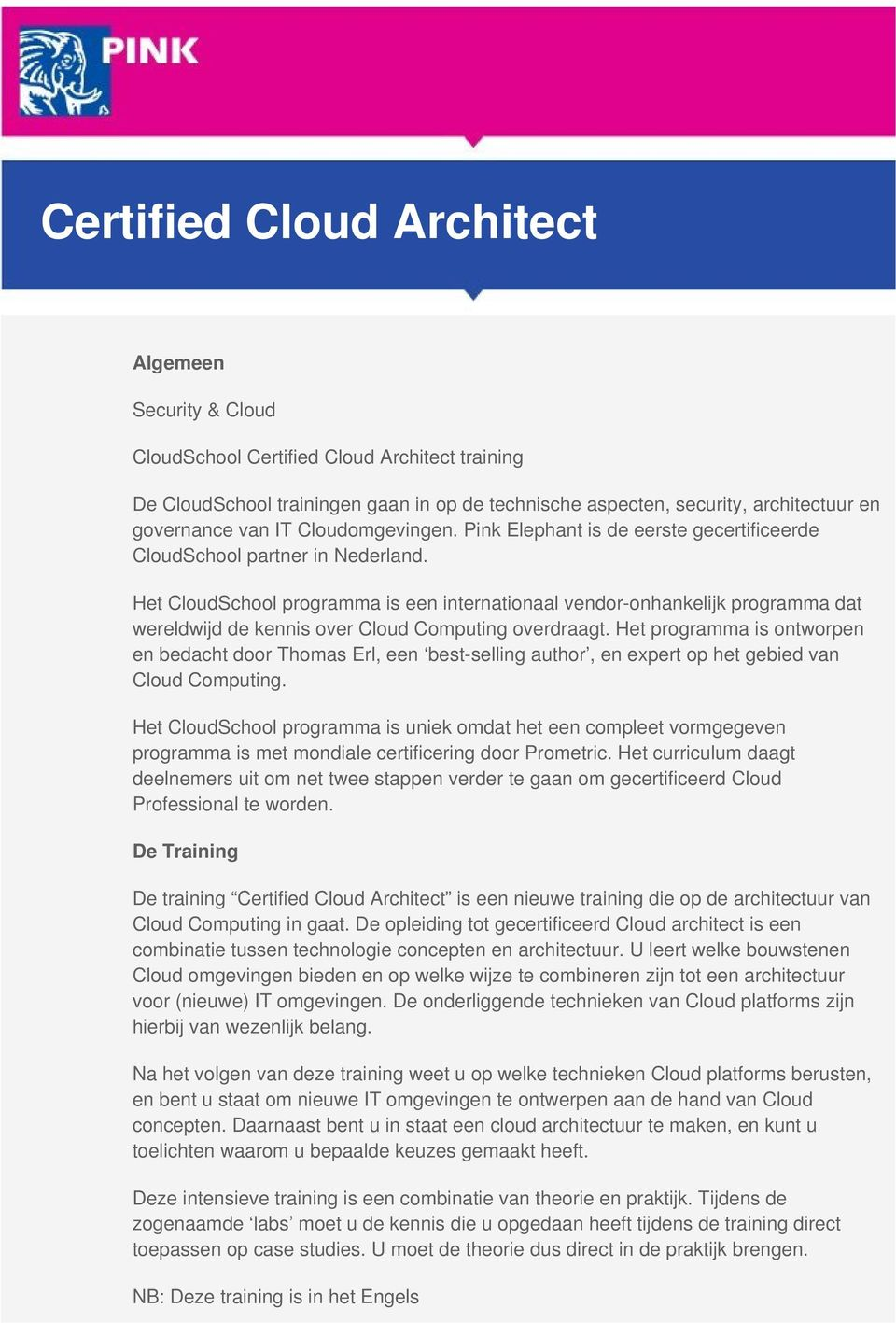 Het CloudSchool programma is een internationaal vendor-onhankelijk programma dat wereldwijd de kennis over Cloud Computing overdraagt.