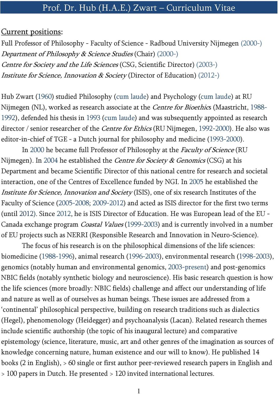 for Society and the Life Sciences (CSG, Scientific Director) (2003-) Institute for Science, Innovation & Society (Director of Education) (2012-) Hub Zwart (1960) studied Philosophy (cum laude) and