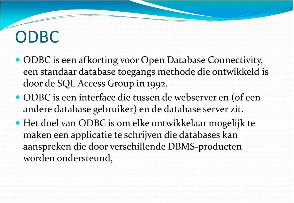 ODBC is een interface die tussen de webserver en (of een andere database gebruiker) en de database server