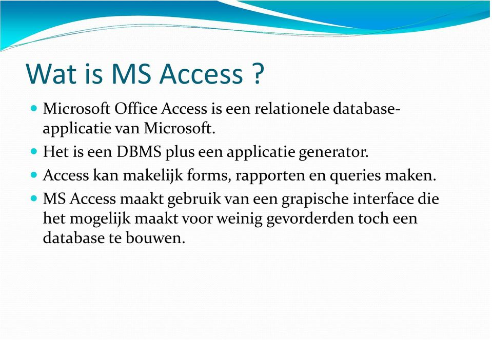 Het is een DBMS plus een applicatie generator.